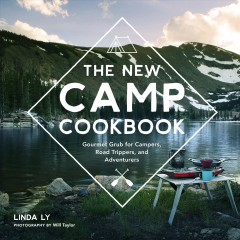 The new camp cookbook /  Linda Ly ; photography by Will Taylor.