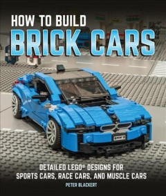 How to Build Brick Cars : Detailed Lego Designs for Sports Cars, Race Cars, and Muscle Cars
