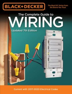 Complete Guide to Wiring : Current With 2017-2020 Electrical Codes