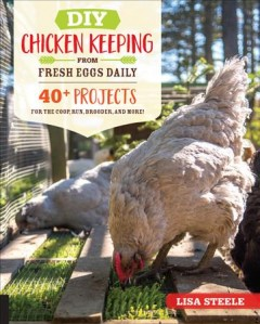 DIY Chicken Keeping from Fresh Eggs Daily : 40+ Projects for the Coop, Run, Brooder, and More!