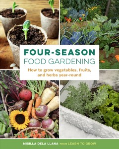Four-season Food Gardening : How to Grow Vegetables, Fruits, and Herbs Year-round
