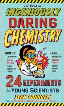 Book of Ingeniously Daring Chemistry : 24 Experiments for Young Scientists