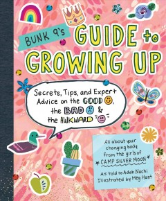 Bunk 9's Guide to Growing Up : Secrets, Tips, and Expert Advice on the Good, the Bad, and the Awkward