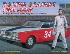 Racing against the odds : the story of Wendell Scott, stock car racing's African-American champion / by Carole Boston Weatherford ; illustrated by Eric A. Velasquez. - by Carole Boston Weatherford ; illustrated by Eric A. Velasquez.