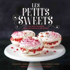 Les Petits Sweets : Two-bite Desserts from the French Patisserie