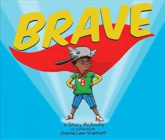 Brave /  by Stacy McAnulty ; illustrated by Joanne Lew-Vriethoff.
