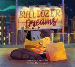 Bulldozer dreams /  by Sharon Chriscoe ; illustrated by John Joven.