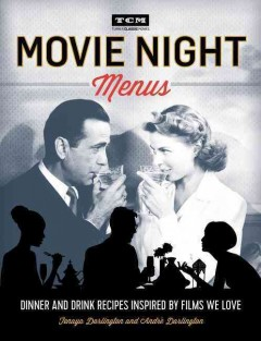 Movie Night Menus : Dinner and Drink Recipes Inspired by the Films We Love