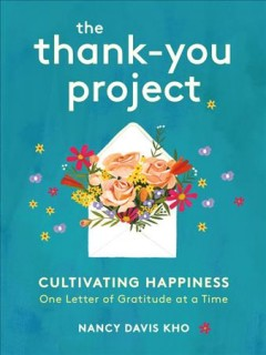 The thank-you project : cultivating happiness one letter of gratitude at a time / Nancy Davis Kho.