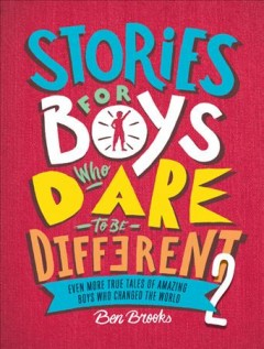 Stories for Boys Who Dare to Be Different : Even More True Tales of Amazing Boys Who Changed the World