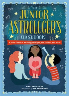 Junior Astrologer's Handbook : A Kid's Guide to Astrological Signs, the Zodiac, and More