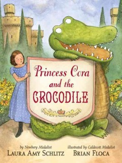 Princess Cora and the crocodile /  Laura Amy Schlitz ; illustrated by Brian Floca. - Laura Amy Schlitz ; illustrated by Brian Floca.