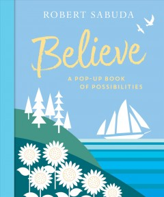 Believe : A Pop-up Book of Possibilities