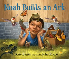 Noah builds an ark /  Kate Banks ; illustrated by John Rocco.