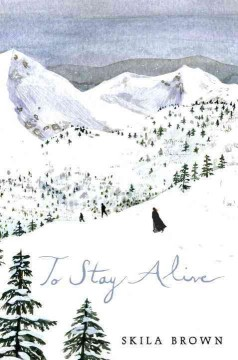 To stay alive : Mary Ann Graves and the tragic journey of the Donner Party / Skila Brown.