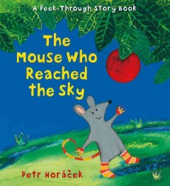 The mouse who reached the sky /  Petr Horáček. - Petr Horáček.