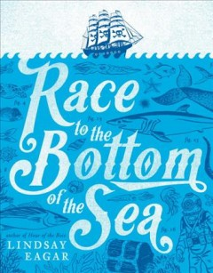 Race to the bottom of the sea /  Lindsay Eagar.