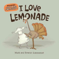 I love lemonade /  Mark Sommerset ; illustrated by Rowan Sommerset. - Mark Sommerset ; illustrated by Rowan Sommerset.