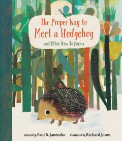The proper way to meet a hedgehog and other how-to poems /  selected by Paul B. Janeczko ; illustrated by Richard Jones. - selected by Paul B. Janeczko ; illustrated by Richard Jones.