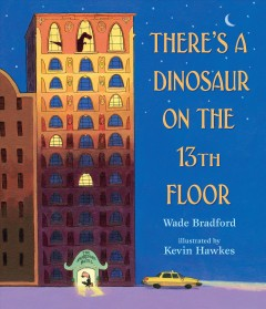 There's a dinosaur on the 13th floor /  Wade Bradford ; illustrated by Kevin Hawkes. - Wade Bradford ; illustrated by Kevin Hawkes.