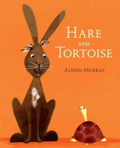 Hare and Tortoise /  Alison Murray.