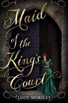 Maid of the king's court /  Lucy Worsley.