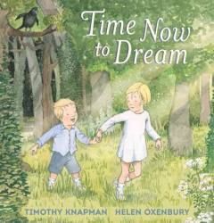 Time now to dream /  Timothy Knapman ; illustrated by Helen Oxenbury.