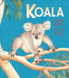Koala /  Claire Saxby ; Illustrated by Julie Vivas.