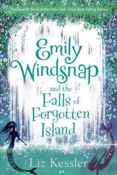 Emily Windsnap and the falls of the forgotten island /  Liz Kessler ; illustrations by Erin Farley. - Liz Kessler ; illustrations by Erin Farley.