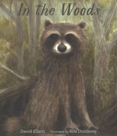In the woods /  David Elliott ; illustrated by Rob Dunlavey. - David Elliott ; illustrated by Rob Dunlavey.