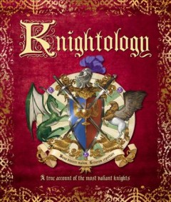 Knightology : A True Account of the Most Valiant Knights