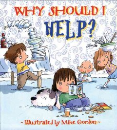 Why should I help? /  written by Claire Llewellyn ; illustrated by Mike Gordon. - written by Claire Llewellyn ; illustrated by Mike Gordon.