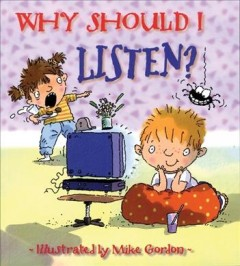 Why should I listen? /  written by Claire Llewellyn ; illustrated by Mike Gordon. - written by Claire Llewellyn ; illustrated by Mike Gordon.