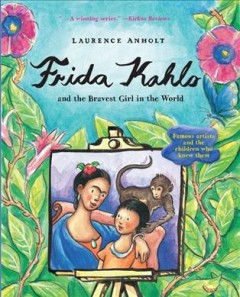 Frida Kahlo and the bravest girl in the world /  Laurence Anholt.