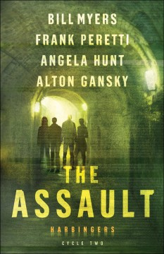 The assault : cycle two of the Harbingers series / Bill Myers, Frank Peretti, Angela Hunt, Alton Gansky.