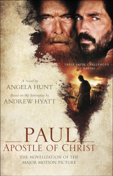 Paul, apostle of Christ : the novelization of the major motion picture / a novel by Angela Hunt ; based on the screenplay by Andrew Hyatt.