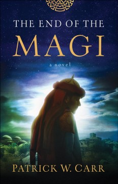 The end of the Magi : a novel / Patrick W. Carr. - Patrick W. Carr.