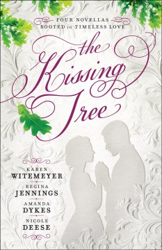 Kissing Tree : Four Novellas Rooted in Timeless Love