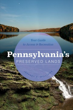 Pennsylvania's Preserved Lands : Your Guide to Access & Recreation