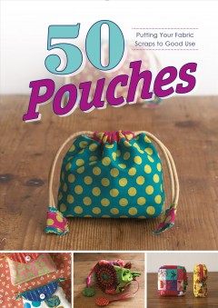 50 pouches : putting your fabric scraps to good use.