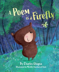 A poem is a firefly /  by Charles Ghigna ; illustrated by Michelle Hazelwood Hyde. - by Charles Ghigna ; illustrated by Michelle Hazelwood Hyde.