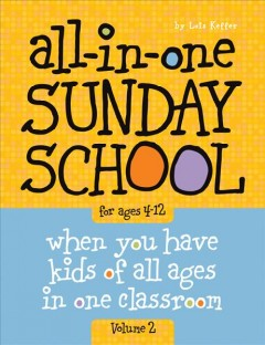 All-in-One Sunday School : When You Have Kids of All Ages in One Classroom