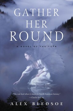 Gather Her Round : A Novel of the Tufa