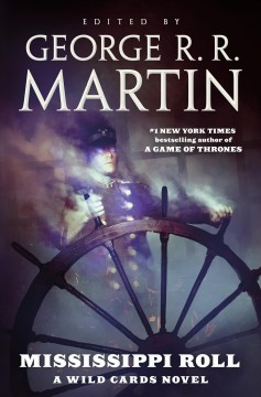 Mississippi roll /  edited by George R.R. Martin ; written by Stephen Leigh, David D. Levine, John Jos. Miller, Kevin Andrew Murphy, Cherie Priest, Carrie Vaughn.