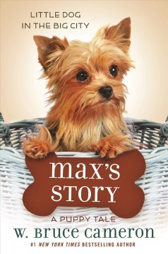 Max's story : a dog's purpose puppy tale / W. Bruce Cameron ; illustrations by Richard Cowdrey. - W. Bruce Cameron ; illustrations by Richard Cowdrey.