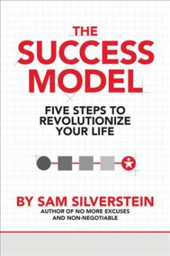 The success model : five steps to revolutionize your life / Sam Silverstein. - Sam Silverstein.