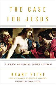 The case for Jesus : the Biblical and historical evidence for Christ / Brant Pitre ; afterword by Robert Barron, Auxiliary Bishop of Los Angeles.
