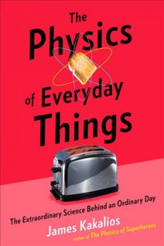 Physics of Everyday Things : The Extraordinary Science Behind an Ordinary Day