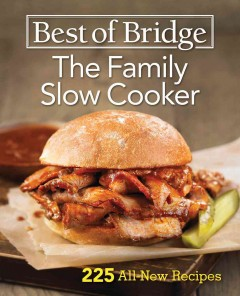 Best of Bridge the family slow cooker : 225 all-new recipes / Elizabeth Chorney-Booth, Sue Duncan, and Julie van Rosendaal.