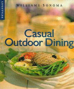 Casual outdoor dining /  general editor, Chuck Williams ; recipes, Georgeanne Brennan ; photography, Richard Eskite.